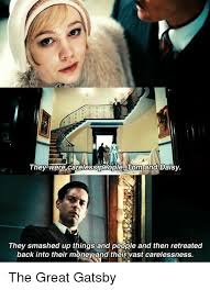 Great Gatsby Meme - they were careless people and daisy they smashed up things and