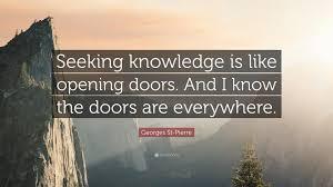 Seeking Opening Georges St Quote Seeking Knowledge Is Like Opening Doors