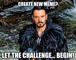 Create New Meme - create new meme let the challenge begin raven quickmeme