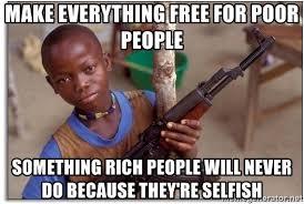 Poor African Kid Meme - make everything free for poor people something rich people will