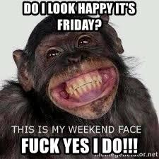 Thank Fuck Its Friday Meme - do i look happy it s friday fuck yes i do thank god it s