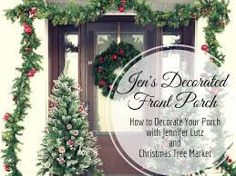 jen lutz u0027s decorated front porch christmas tree market blog