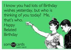 Day After Birthday Meme - belated birthday meme 誕生日 pinterest belated birthday meme