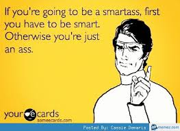 Smart Ass Meme - to be a smart ass so true pinterest funny pictures images