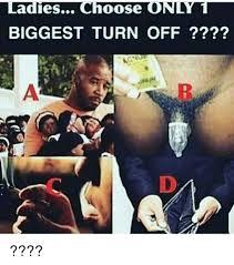 Turn On Memes - adies ch oose biggest turn off meme on me me
