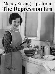 depression era money saving tips from the depression era that you can use today