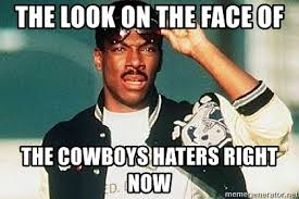 Cowboys Haters Meme - the look on the face of the cowboys haters right now eddie