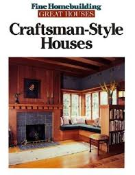 arts and crafts style homes interior design craftsman style houses great houses fine homebuilding
