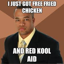 Koolaid Meme - fried chicken watermelon kool aid meme