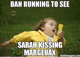 Meme Running - dan running to see sarah kissing margeuax meme chubby bubbles