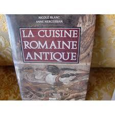cuisine romaine antique la cuisine romaine antique de blanc achat vente neuf occasion