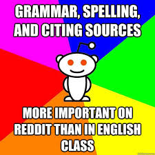 Spelling Police Meme - grammar spelling and citing sources more important on reddit than