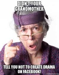 Create Facebook Meme - didn t your grandmother tell you not to create drama on facebook