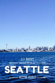best things to do in best things to do in seattle with kids