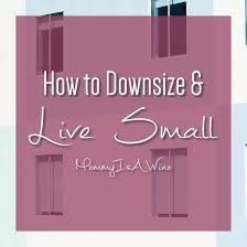 how to downsize how to downsize and live small mommy is a wino