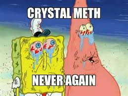 Crystal Meth Meme - never again meme by eipeituc memedroid