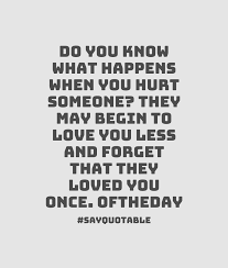 Love Happens Quotes by Quote About Do You Know What Happens When You Hurt Someone They