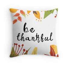 be thankful thanksgiving throw pillows by indulgemyheart