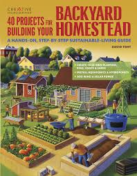 How To Build A Garden Shed Step By Step by 40 Projects For Building Your Backyard Homestead A Hands On Step