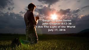 I Am Light I Am The Light Of The World John 8 12 30 Gospel Of John Series
