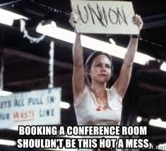 Conference Room Meme - booking a conference room shouldn t be this hot a mess norma rae