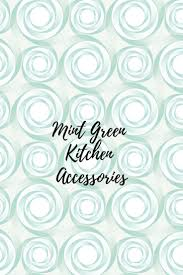 mint green kitchen accessories for mint green color themed kitchen