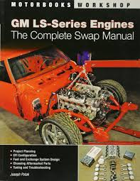 gm ls series engines the complete swap manual motorbooks
