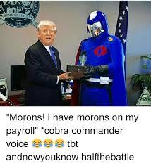 Cobra Commander Meme - home of lincol 1840 morons i have morons on my payroll cobra