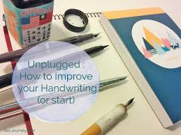 present writing paper unplugged how to improve your handwriting tea journey want to improve your handwriting here are a few tips to get you started and