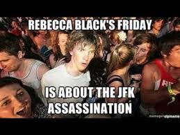 friday rebecca black conspiracy theory rebecca black u0027s friday is actually about jfk