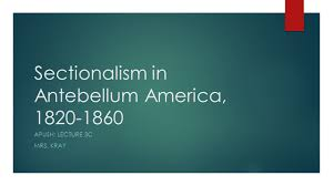 sectionalism in antebellum america ppt download