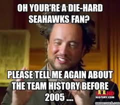 Seahawks Fan Meme - your re a die hard seahawks fan