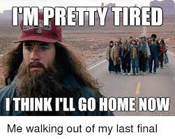 Walking Memes - im pretty tired ithink ill go home now quick meme com me walking out