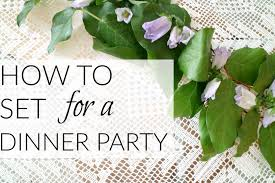 How To Set A Table For Dinner by How To Set A Whimsical Table For A Dinner Party Sheblogs