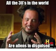Giorgio Tsoukalos Memes - all the 30 s in the world are aliens in disguised gumakerne meme