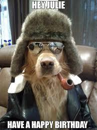 Happy Birthday Meme Dog - hey julie have a happy birthday meme overly suave dog 75104
