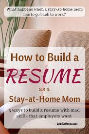 Stay At Home Mom Skills For Resume How To Build A Resume If You U0027re A Sahm Spunky Moms