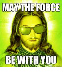 May The Force Be With You Meme - may the force be with you misc quickmeme