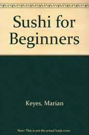 sushi for beginners book sushi for beginners by keyes marian signed abebooks
