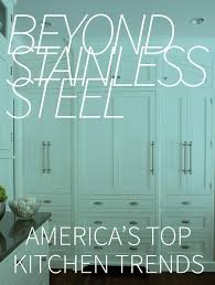 Kitchen Trends 2015 by Beyond Stainless Steel America U0027s Next Top Kitchen Trends
