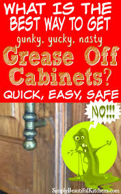 get grease off kitchen cabinets easy and naturally cleaning