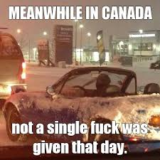 Canada Snow Meme - fuck snow meme by dhulliath memedroid