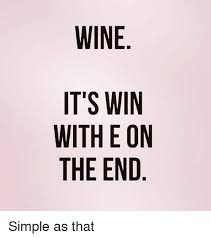 Wine Meme - wine it s win with eon the end simple as that funny meme on me me