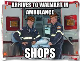 Ambulance Meme - arrives to walmart in ambulance shops scumbag paramedics quickmeme