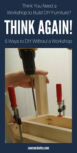 How To Build A Garage Workshop by 5 Ways To Build Diy Furniture When You Don U0027t Have A Workshop