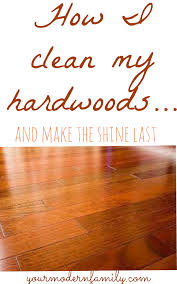 what is the best way to clean hardwood floors your modern family