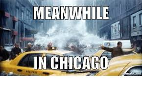 Chicago Memes - meanwhile in chicago matic net chicago meme on me me