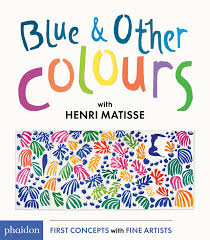 The Book For Children Editors Of Phaidon Press Blue Other Colours With Henri Matisse Childrens Books Ireland