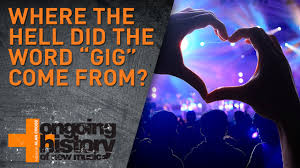 where the hell did the word gig come from ohnm