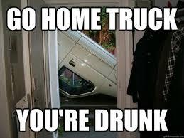 You Re Drunk Meme - drunk truck meme by ryancaprathe memedroid